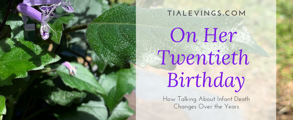 On Her Twentieth Birthday: How Talking About Infant Death Changes Over the Years
