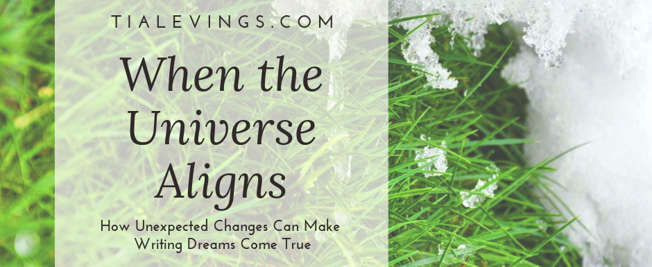 When the Universe Aligns: How Unexpected Changes Can Make Writing Dreams Come True